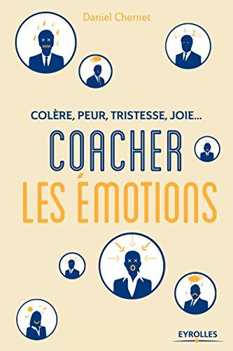 Coacher les émotions: Colère, peur, tristesse, joie... par Daniel Chernet
