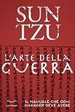 Sun Tzu - L'arte della Guerra. Il manuale che ogni manager deve avere