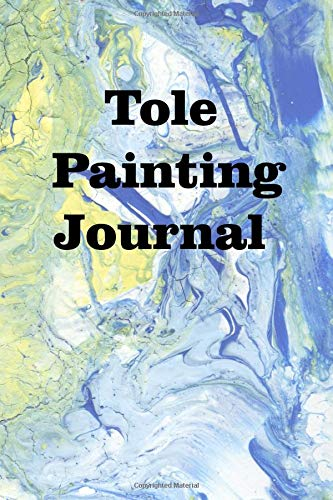 Tole Painting Journal: Keep track of your tole painting creations Vintage Tole