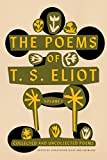The Poems of T. S. Eliot: Collected and Uncollected Poems