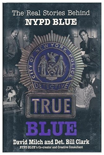 True Blue: The Real Stories behind Nypd Blue by David Milch (1995-12-31)