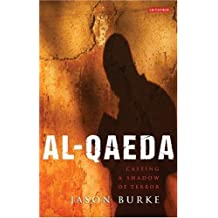 Al-Qaeda: Casting a Shadow of Terror: Written by Jason Burke, 2003 Edition, Publisher: I.B.Tauris [Hardcover]