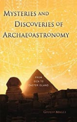 Mysteries and Discoveries of Archaeoastronomy: From Giza to Easter Island: From Pre-history to Easter Island