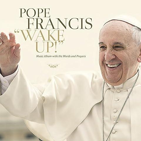 Pape François: Wake Up! (Album musical avec ses paroles et prières)