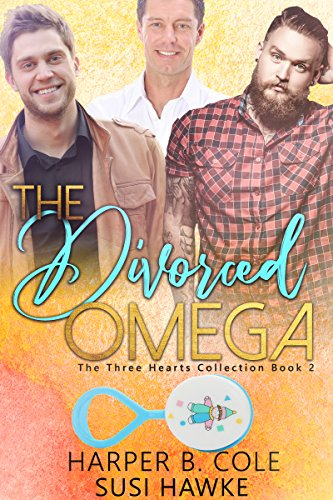 The Divorced Omega: M/M Non-Shifter Alpha/Omega MPREG (Three Hearts Collection Book 2)