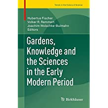 Gardens, Knowledge and the Sciences in the Early Modern Period (Trends in the History of Science)