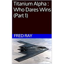 Titanium Alpha : Who Dares Wins (Part 1)