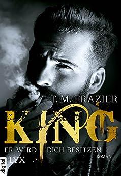 King - Er wird dich besitzen (King-Reihe 1) von [Frazier, T. M.]