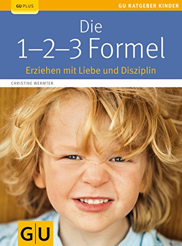 Die 1-2-3-Formel: Erziehen mit Liebe und Disziplin (GU Ratgeber Kinder)