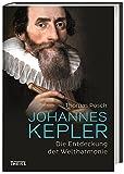 Johannes Kepler: Die Entdeckung der Weltharmonie - Thomas Posch