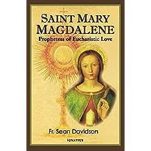 Saint Mary Magdalene: Prophetess of Eucharistic Love