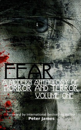 FEAR: A Modern Anthology Of Horror And Terror: Volume 1