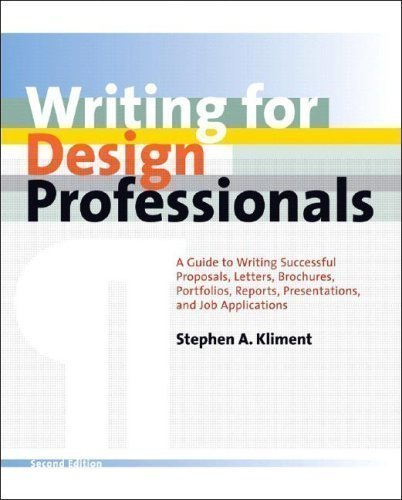 Writing for Design Professionals: A Guide to Writing Successful Proposals, Letters, Brochures, Portfolios, Reports, Presentations and Job Applications 2nd (second) Revised Edition by Kliment, Stephen A published by W. W. Norton & Co. (2006) (2 Ww-design)