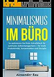 Minimalismus im Büro: So optimieren Sie Ihren Schreibtisch für optimales Selbstmanagement - für mehr Produktivität, Konzentration und Disziplin (Prokrastination, ... Selbstmanagement, Produktivität, Erfolg)