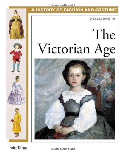 The Victorian Age: 6 (History of Fashion & Costume)