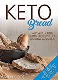 Keto Bread: Tasty and Healty Ketogenic Recipes for Your Low Carbs Diet. Includes Gluten-Free Pizza, Tortillas and Muffins! (English Edition)