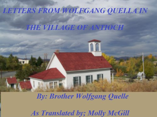 LETTERS FROM WOLFGANG QUELLA IN THE VILLAGE OF ANTIOCH (The Trilogy Book 3) (English Edition)