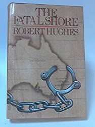 The Fatal Shore: History of the Transportation of Convicts to Australia, 1787-1868
