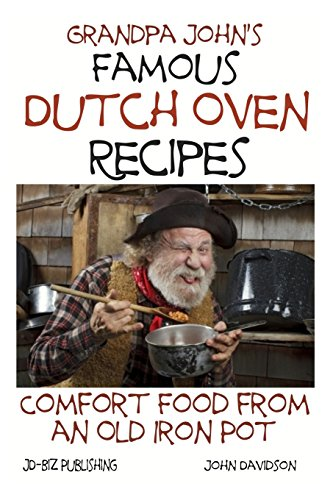 Grandpa John's Famous Dutch Oven Recipes: Comfort Food from an Old Iron Pot: Volume 72 (Health Learning Series)
