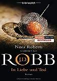 In Liebe und Tod: Roman (Eve Dallas, Band 23) - J.D. Robb