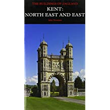 Kent: North East and East (Pevsner Architectural Guides) (Pevsner Architectural Guides: Buildings of England)