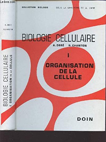 BIOLOGIE CELLULAIRE / TOME I : ORGANISATION DE LA CELLULE / COLLECTION BIOLOGIE SOUS LA DIRECTION DE A. OBRE / 4e EDITION. par OBRE A. / CHANTON R.