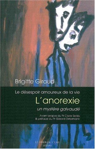 Le Désespoir amoureux de la vie : L'anorexie, un mystère galvaudé