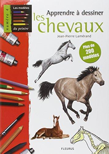 Apprendre à dessiner les chevaux : Plus de 200 modèles par Jean-Pierre Lamérand
