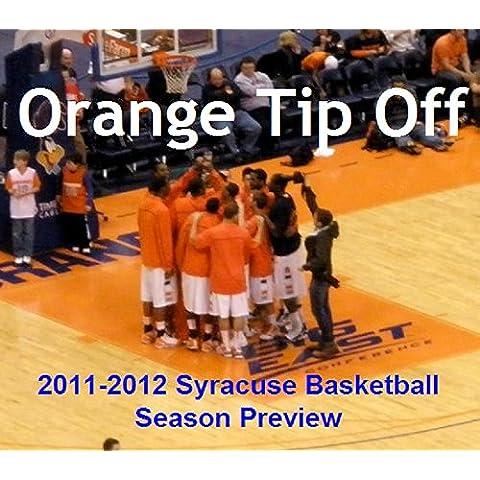 Orange Tip-Off: 2011-2012 Syracuse Basketball Season Preview (English Edition)