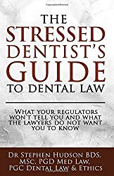 The Stressed Dentist's guide to dental law: What the regulators won't tell you and what the lawyers do not want you to know