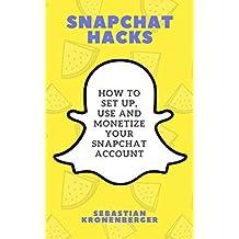 Snapchat Hacks: How to Set Up, Use and Monetize Your Snapchat Account (Social Media, Social Media Marketing) (English Edition)