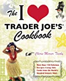 The I Love Trader Joe's Cookbook: More Than 150 Delicious Recipes Using Only Foods from the World's Greatest Grocery Store[ THE I LOVE TRADER JOE'S COOKBOOK: MORE THAN 150 DELICIOUS RECIPES USING ONLY FOODS FROM THE WORLD'S GREATEST GROCERY STORE ] by Twohy, Cherie Mercer (Author ) on Oct-20-2009 Paperback