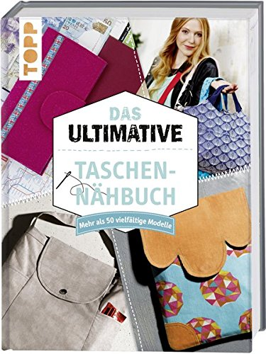 Das ultimative Taschen-Nähbuch: Mehr als 50 vielfältige Modelle