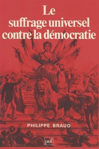 Le suffrage universel contre la démocratie par Philippe Braud