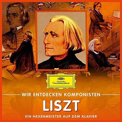 Wir entdecken Komponisten: Franz Liszt - Ein Hexenmeister auf dem Klavier
