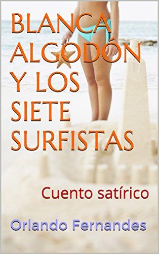 BLANCA ALGODÓN Y LOS SIETE SURFISTAS: Cuento satírico por Orlando Fernandes