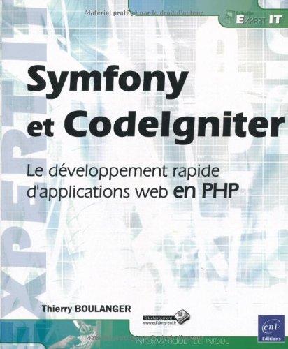 Symfony et CodeIgniter - Le développement rapide d'applications web en PHP par Thierry BOULANGER