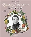 Marguerite Yourcenar : Portrait intime by Achmy Halley