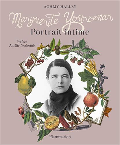 Marguerite Yourcenar : Portrait intime by
