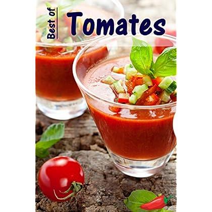 Best of Tomates: 100 recettes avec les rouges fruités légumes d'été