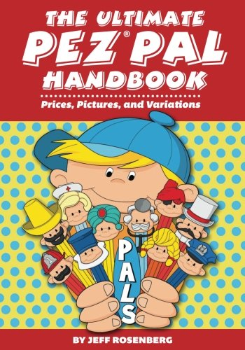 The Ultimate Pez Pal Handbook: Prices, Pictures, and Variations