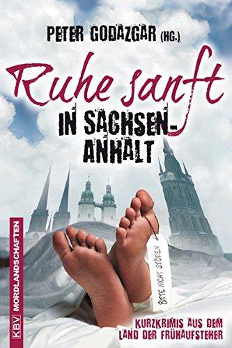 Ruhe sanft in Sachsen-Anhalt: Kurzkrimis aus dem Land der Frühaufsteher (Mordlandschaften)