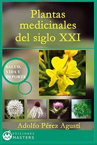 Plantas medicinales del siglo XXI por Adolfo Pérez Agusti