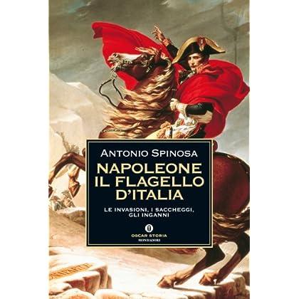 Napoleone, Il Flagello D'italia: Le Invasioni, I Saccheggi, Gli Inganni (Oscar Storia Vol. 106)