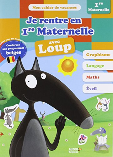 Je Rentre En Première Maternelle Avec Loup : Cahier De Vacances Programme Belge