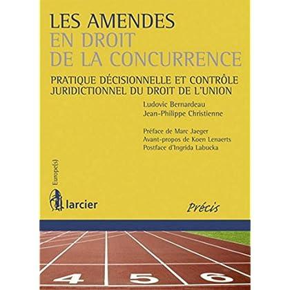 Les amendes en droit de la concurrence: Pratique décisionnelle et contrôle juridictionnel du droit de l'Union