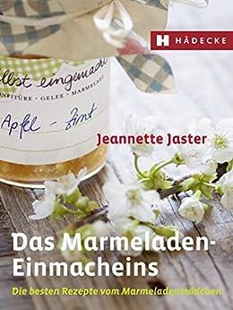 Das Marmeladen-Einmacheins: Die besten Rezepte vom Marmeladenmädchen (Genuss im Quadrat)