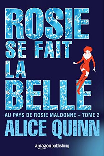 Rosie se fait la belle (Au pays de Rosie Maldonne t. 2) par Alice Quinn