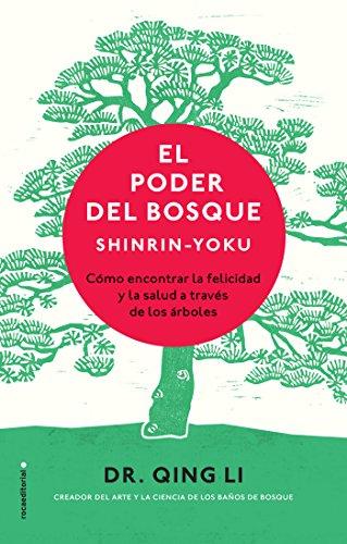 El poder del bosque. Shinrin-Yoku: Cómo encontrar la felicidad y la salud a través de los árboles por Dr. Qing Li