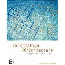 Information Architecture: Blueprints for the Web by Christina Wodtke (2002-10-16)
